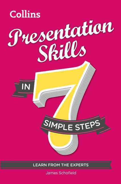 Presentation Skills in 7 Simple Steps By Schofield, James